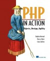 PHP in Action: Objects, Design, Agility - Dagfinn Reiersol, Marcus Baker, Chris Shiflett