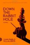 Down the Rabbit Hole: A Novel - Juan Pablo Villalobos