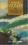Living by Wonder: The Imaginative Life of Childhood - Richard    Lewis