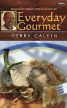 Everyday Gourmet: Recipes from Ireland's Most Acclaimed Chef - Gerry Galvin