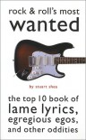 Rock And Roll's Most Wanted: The Top 10 Book Of Lame Lyrics, Eregious Egos, And Other Oddities (Brassey's Most Wanted) - Stuart Shea