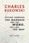sifting through the madness for the word, the line, the way - Charles Bukowski, John   Martin