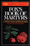 Fox's Book of Martyrs: A History of the Lives, Sufferings, and Deaths of the Early Christian and Protestant Martyrs - John Foxe