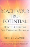 Reach Your True Potential: How to Overcome Self-Defeating Behavior - Sheri O. Zampelli