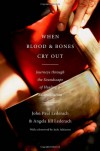 When Blood and Bones Cry Out: Journeys Through the Soundscape of Healing and Reconciliation - John Paul Lederach