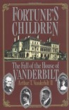 Fortune's Children: The Fall of the House of Vanderbilt - Arthur T. Vanderbilt