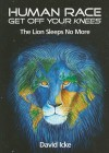 Human Race Get Off Your Knees: The Lion Sleeps No More - David Icke