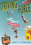 Driving Force: The Natural Magic of Magnets - James D. Livingston
