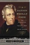A Nation Wholly Free: The Elimination of the National Debt in the Age of Jackson - Carl Lane