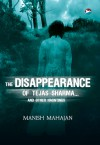 The Disappearance of Tejas Sharma...and other hauntings - Manish Mahajan