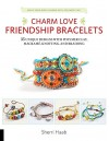 Charm Love Friendship Bracelets: 35 Unique Designs with Polymer Clay, Macrame, Knotting, and Braiding * Make your own charms with polymer clay! - Sherri Haab