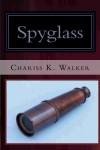 Spyglass - Chariss K Walker