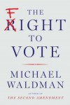 Michael Waldman: The Fight to Vote (Hardcover); 2016 Edition - Michael Waldman