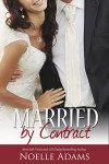 Married by Contract - Noelle  Adams
