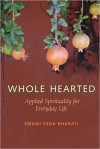 Whole Hearted: Applied Spirituality for Everyday Life - Swami Veda Bharati