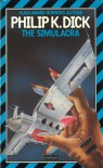 The Simulacra - Philip K. Dick