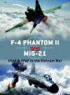 F-4 Phantom II vs MiG-21: USAF & VPAF in the Vietnam - Peter E. Davies