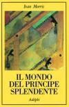 Il mondo del Principe Splendente. Vita di corte nell'antico Giappone - Ivan Morris, Piero Parri