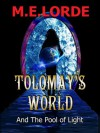 Tolomay's World and The Pool of Light - M.E. Lorde