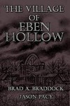 The Village of Eben Hollow - Jason Pacy, Brad A. Braddock