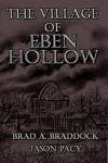 The Village of Eben Hollow - Jason Pacy, Brad A. Braddock