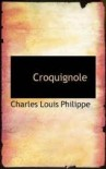 Croquignole - Charles-Louis Philippe