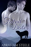 Fated Dates: Paranormal Gay Werewolf Shifter Romance (Fated Date Agency Book 1) - Abraham Steele