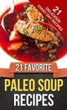 21 FAVORITE PALEO SOUP RECIPES (Everyday Paleo Recipes Book 9) - Happy Cook