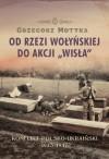 Od Rzezi Wołyńskiej do Akcji Wisła. Konflikt Polsko-Ukraiński 1943-1947 - Grzegorz Motyka