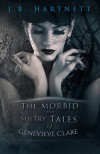 The Morbid and Sultry Tales of Genevieve Clare - J.B. Hartnett