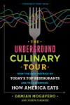The Underground Culinary Tour: How the New Metrics of Today's Top Restaurants Are Transforming How America Eats - Damian Mogavero, Joseph D'Agnese, Danny Meyer
