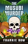 The Musubi Murder - Frankie Bow