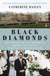 Black Diamonds: The Downfall of an Aristocratic Dynasty and the Fifty Years That Changed England - Catherine Bailey