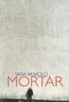 Mortar - Sara Mumolo