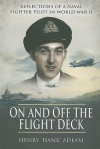 On and Off the Flight Deck: Reflections of a Naval Fighter Pilot in World War II - Henry Adlam