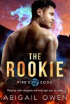The Rookie (Fire's Edge #2) - Abigail Owen