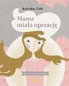 Mama miała operację - Krisztina Tóth, Anna Butrym, Victoria Hitka
