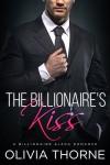 The Billionaire's Kiss (The Billionaire's Kiss, Book One): (A Billionaire Alpha Romance) - Olivia Thorne