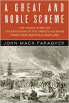 A Great and Noble Scheme: The Tragic Story of the Expulsion of the French Acadians from their American Homeland - John Mack Faragher