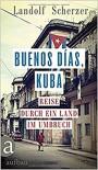 Buenos días, Kuba - Landolf Scherzer