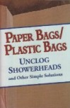 Paper Bags/Plastic Bags: Unclog Showerheads and Other Simple Solutions - Betsy Rossen Elliot