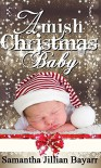 Amish Christmas Baby: Book One (Amish Secrets 1) - Samantha Jillian Bayarr