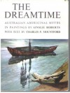 The Dreamtime: Australian Aboriginal Myths In Paintings - Charles Mountford, Ainslie Roberts