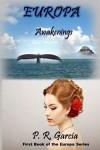 EUROPA: Awakenings: Second Edition (Europa Series Book 1) - P.R. Garcia