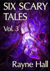 Six Scary Tales Vol. 3 - Rayne Hall