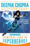 The Seven Spiritual Laws of Superheroes: Harnessing Our Power to Change the World - Deepak Chopra