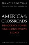 America at the Crossroads: Democracy, Power, and the Neoconservative Legacy - Francis Fukuyama