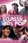 The Encyclopaedia Of Classic 80's Pop - Daniel Blythe