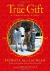 The True Gift: A Christmas Story - Patricia MacLachlan
