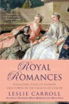 Royal Romances: Titillating Tales of Passion and Power in the Palaces of Europe - Leslie Carroll